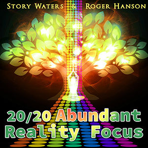 Abundant Reality Focus Roger Hanson Story Waters