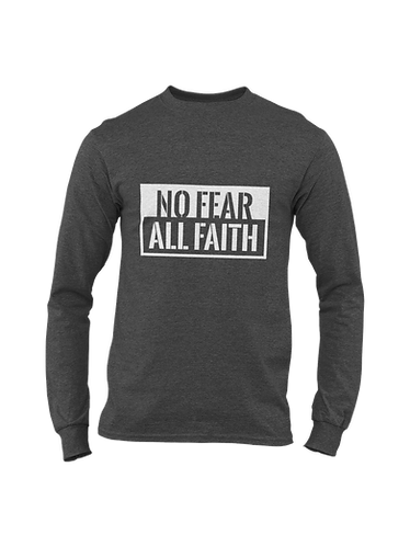 No Fear All Faith.  Long Sleeve