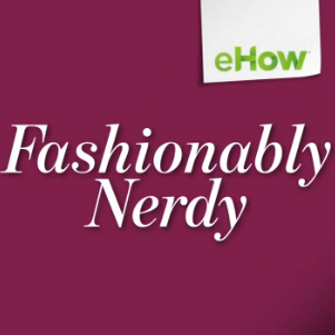 eHow Series - Fashionably Nerdy
