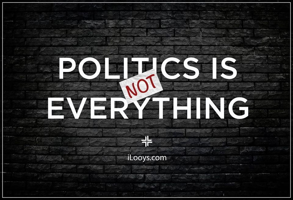 Politics is not everything iLooys