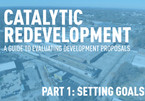 Catalytic Redevelopment Part 1: Setting Goals