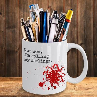 """NOT  NOW,  I'M  KILLING  MY  DARLINGS""  WRITER  COFFEE  MUG"