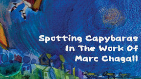 Review: Searching for Capybaras in the Work of Marc Chagall by Simon Williams