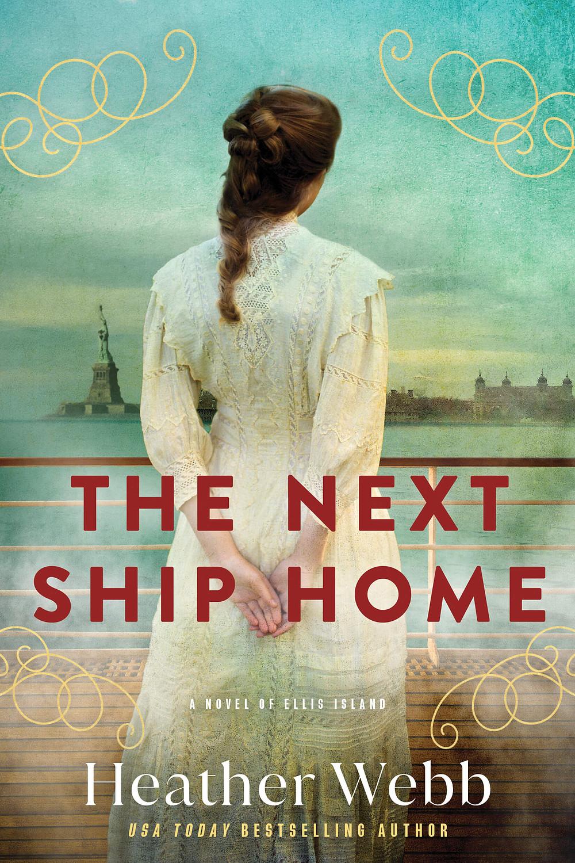 THE NEXT SHIP HOME: A Novel of Ellis Island by Heather Webb