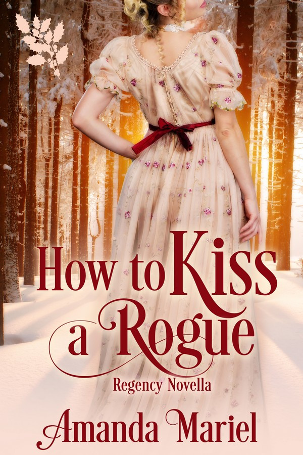 HOW TO KISS A ROGUE by Amanda Mariel
