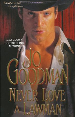 A Reader's Opinion: NEVER LOVE A LAWMAN by Jo Goodman