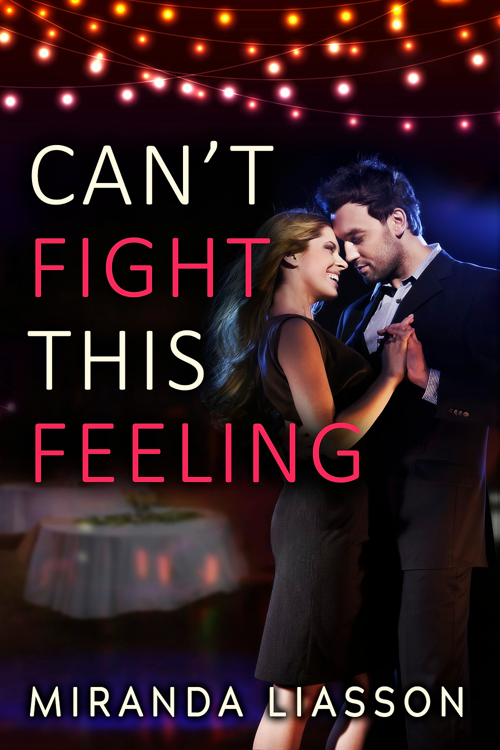 CAN'T FIGHT THIS FEELING by Miranda Liasson