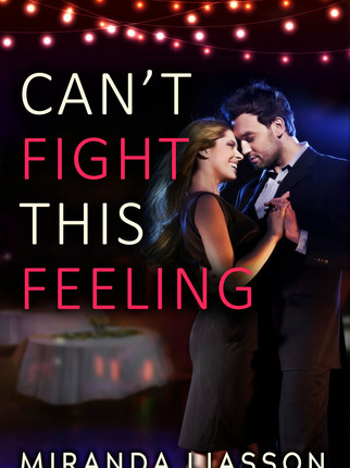 New Release: CAN'T FIGHT THIS FEELING by Miranda Liasson