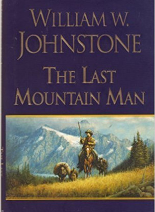 A Reader's Opinion: THE LAST MOUNTAIN MAN by William W. Johnstone