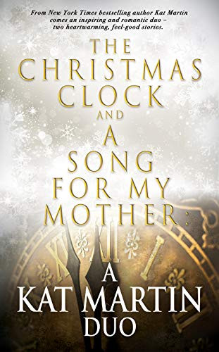 The Christmas Clock and A Song For My Mother: A Kat Martin Duo