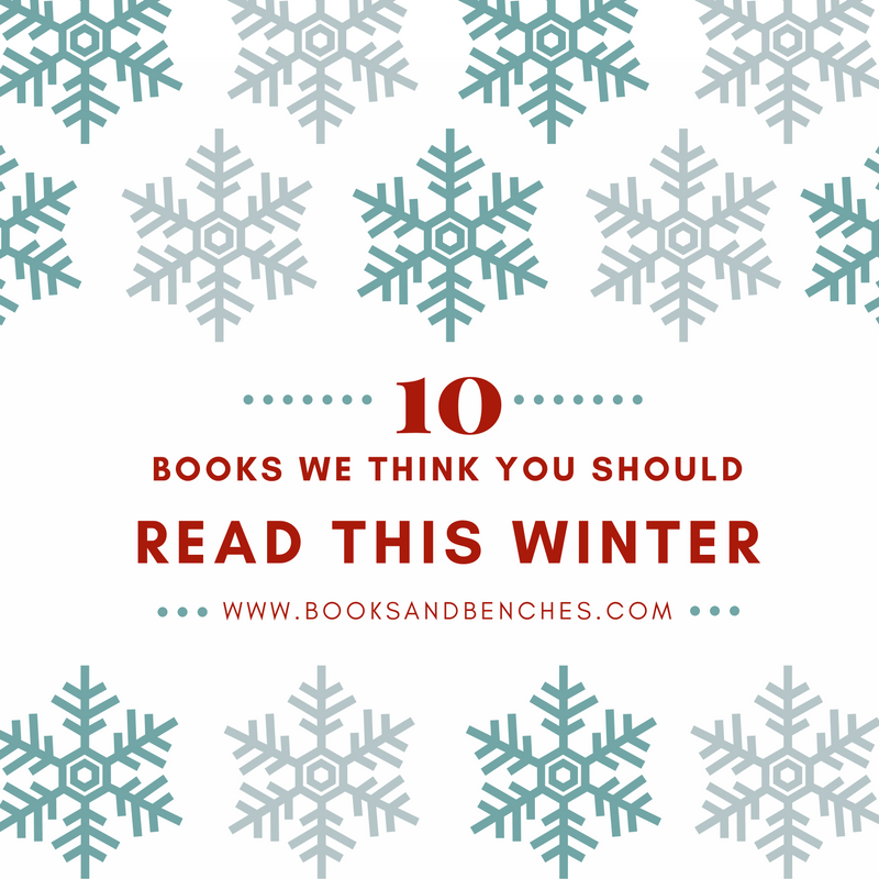 10 Books We Thing You Should Read This Winter - Books & Benches