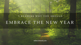 3 Reasons Why You Should Embrace the New Year