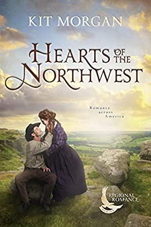 Hearts of the Northwest by Kit Morgan - New Release