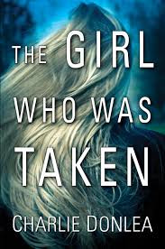 A Reader's Opinion: THE GIRL WHO WAS TAKEN by Charlie Donlea