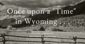"""Once Upon a """"Time"""" in Wyoming... with Carolyn Lampman"""