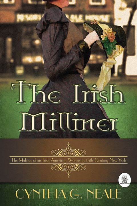 THE IRISH MILLINER by Cynthia G. Neale