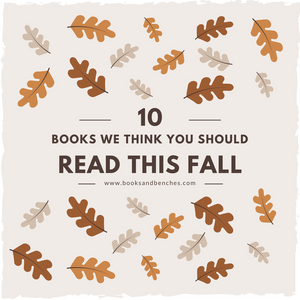 10 Books We Thing You Should Read This Fall - Books & Benches