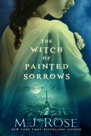 THE WITCH OF PAINTED SORROWS by M.J. Rose - book review