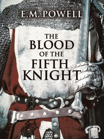 A Reader's Opinion: THE BLOOD OF THE FIFTH KNIGHT by E.M. Powell