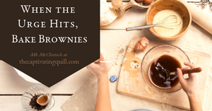 When the Urge Hits, Bake Brownies - MK McClintock at The Captivating Quill