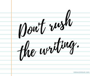 Don't Rush the Writing