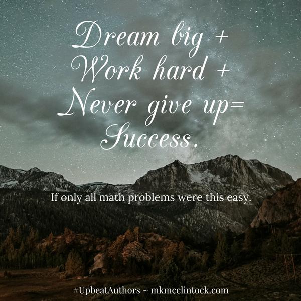 Dream Big. Work Hard. ~ #UpbeatAuthors