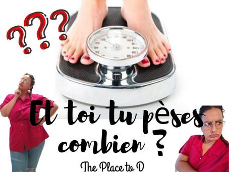 Et toi tu pèses combien ?