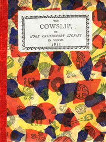 The Cowslip or More Cautionary Stories in Verse (1811)