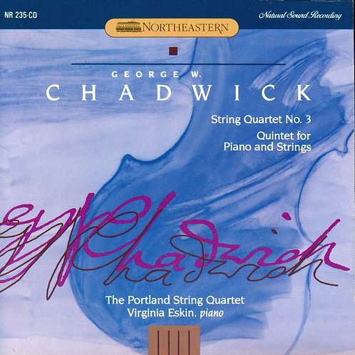 CHADWICK, GEORGE WHITEFIELD - String Quartet No. 3/Quintet for Piano and Strings