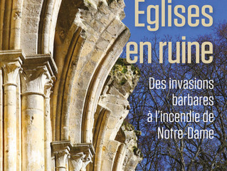 Églises en ruine. Des invasions barbares à l'incendie de Notre-Dame, par Mathieu Lours