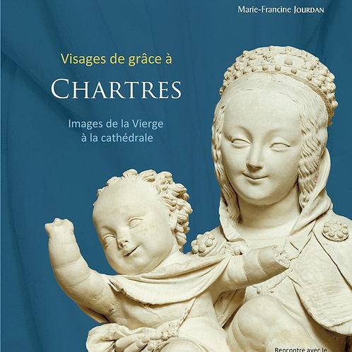 Visages de grâce à CHARTRES. Images de la Vierge à la cathédrale.