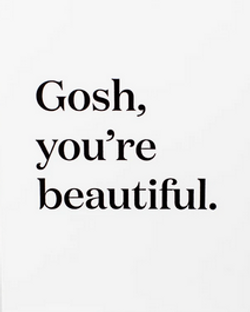 Gosh You're Beautiful