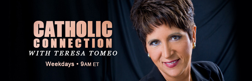 Catholic Connection w/ Teresa Tomeo • 8-9 a.m., Weekdays