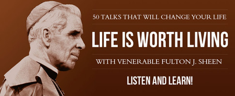 Life is Worth Living with Rev. Fulton Sheen •  7:30 a.m., Weekdays