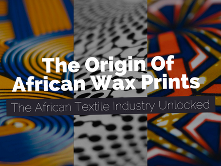 The Origin of African Prints - Africa's Best Kept Secret   The African Textile Industry