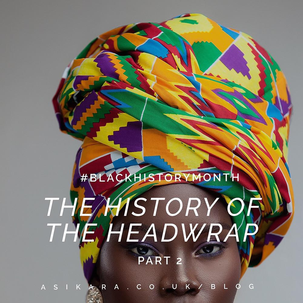 The History of the Headwrap Asikara by Laura Jane, Kente Headwrap