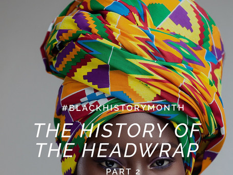 The History of the Headwrap | Part 2 | Black History Month 2019