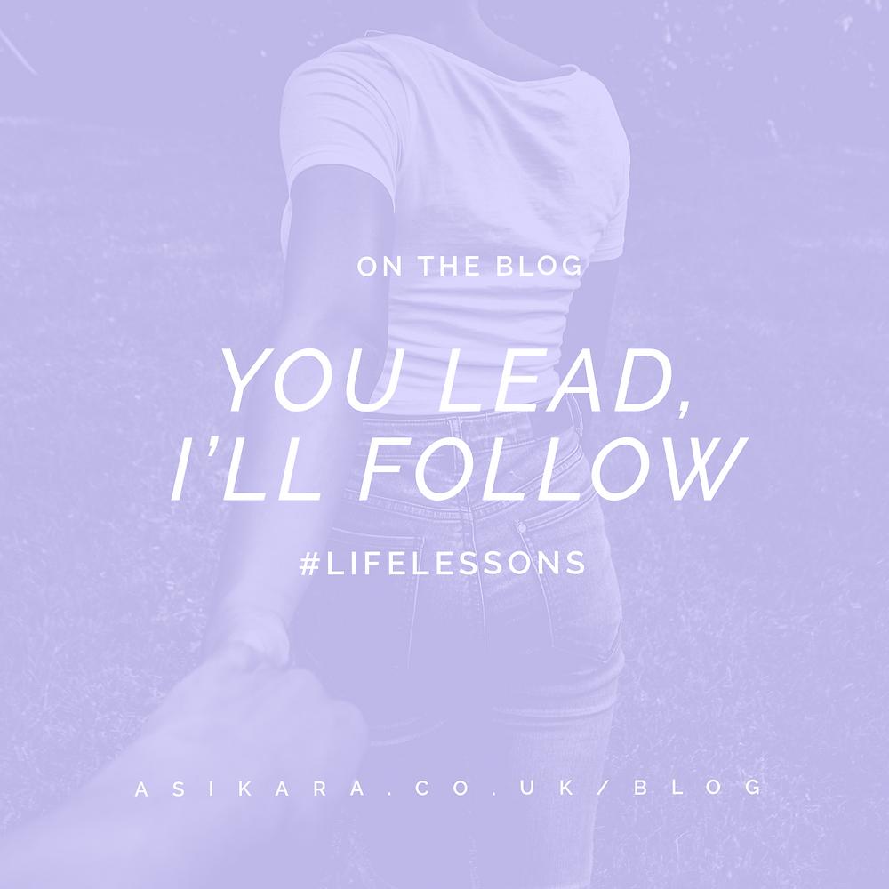 Christian Blog Post - You Lead, I'll Follow - Asikara