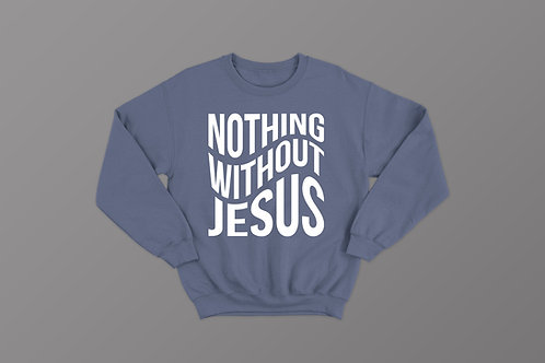 Nothing Without Jesus Christian Sweatshirt, Christian Hoodies UK