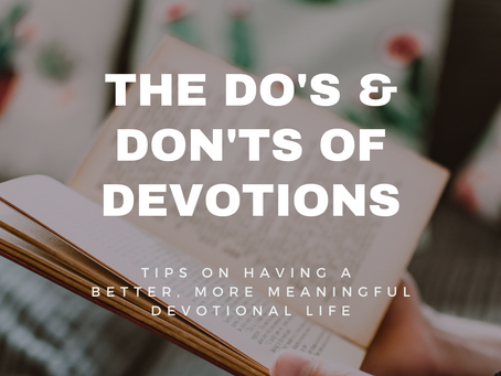 Tips On Having A Better, More Meaningful Devotional Life - The Do's & Don'ts of Devotions