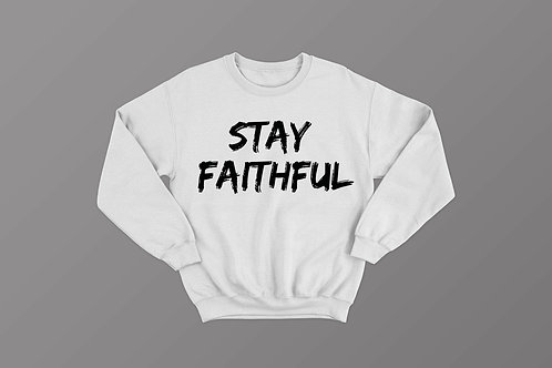 Stay Faithful Christian Sweatshirt by Stay Lit Apparel Christian Clothing Brand UK