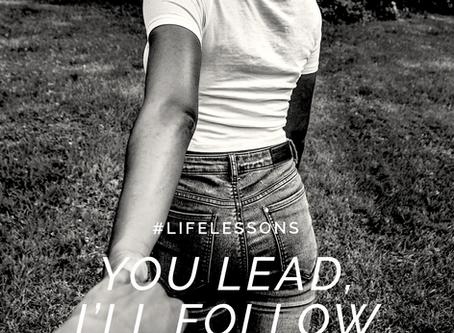 You lead, I'll follow #lifelessons