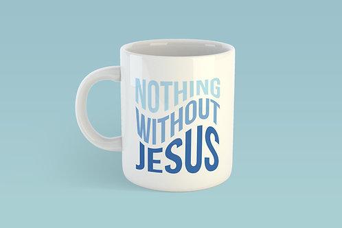 Nothing Without Jesus Mug
