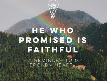 He Who Has Promised Is Faithful - A Reminder For My Broken Heart