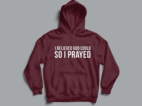 I believed God could so I prayed, Christian Clothing, Christian hoodie, Faith hoodie, Stay Lit Apparel UK