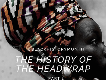 The History of the Headwrap | Part 1 | Black History Month 2019