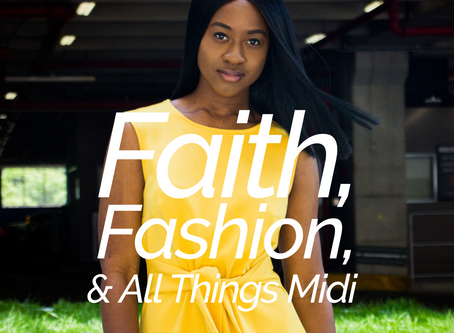 Faith, Fashion & All Things Midi - Nana Yaa