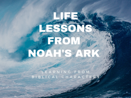 Life Lessons From Noah's Ark | Lessons From The Bible