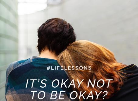 It's okay not to be okay #lifelessons
