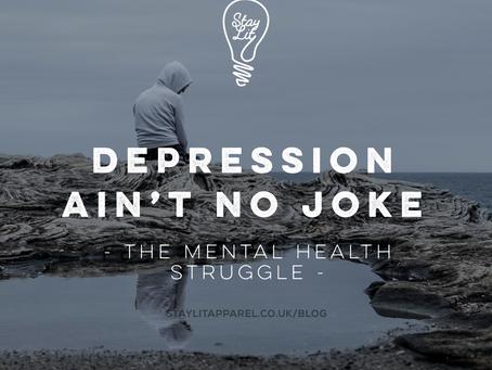 Depression ain't no joke! - The Mental Health Struggle